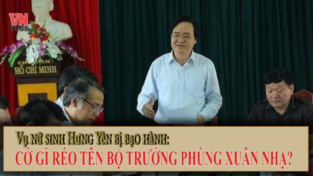 Vụ nữ sinh Hưng Yên bị bạo hành: Cớ gì réo tên Bộ trưởng Phùng Xuân Nhạ?