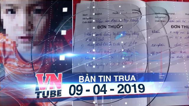 Bản tin VnTube trưa 09-04-2019: Cô giáo mầm non bị 'tố' nhét chất bẩn vào vùng kín bé gái