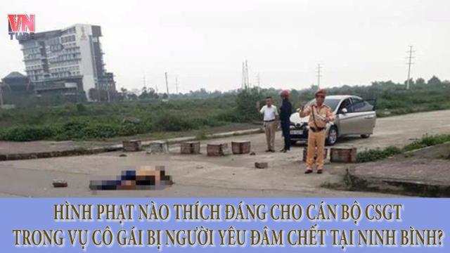 Hình phạt nào thích đáng cho cán bộ CSGT trong vụ cô gái bị người yêu đâm chết tại Ninh Bình?