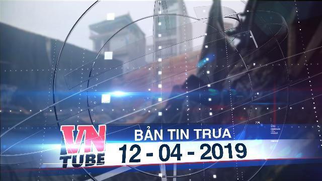 Bản tin VnTube trưa 12-04-2019: Cháy nhà xưởng kinh hoàng tại Hà Nội, 8 người chết và mất tích