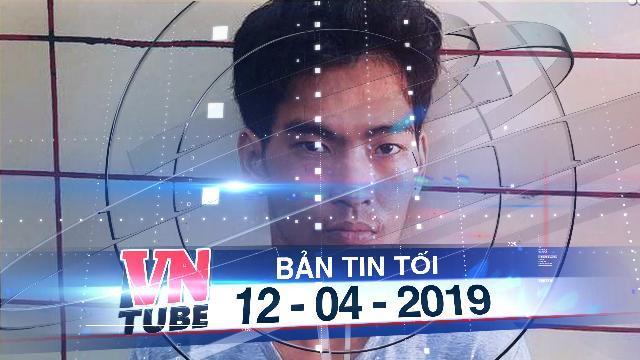 Bản tin VnTube tối 12-04-2019: Bắt nghi phạm hiếp dâm và dâm ô 2 bé gái trong công viên