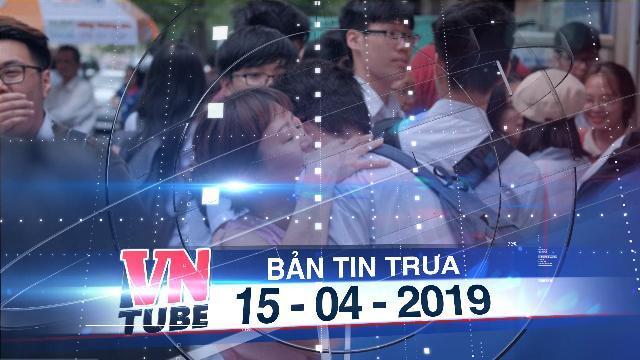 Bản tin VnTube trưa 15-04-2019: Thí sinh được nâng 15 điểm Á khoa ĐH Y Hà Nội bị đuổi học