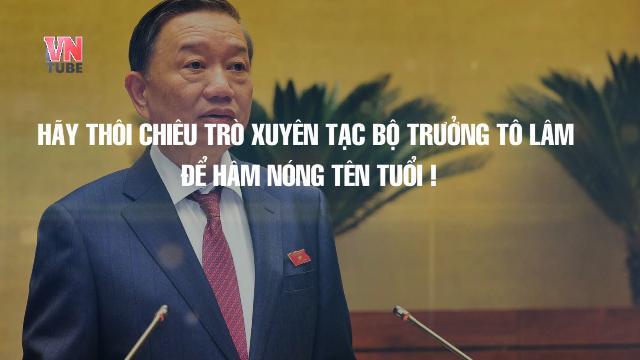 Hãy thôi chiêu trò xuyên tạc Bộ trưởng Tô Lâm để hâm nóng tên tuổi