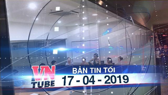 Bản tin VnTube tối 17-04-2019: Dân chung cư Galaxy 9 ký đơn yêu cầu khởi tố Nguyễn Hữu Linh