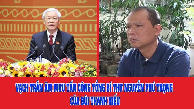 Vạch trần âm mưu tấn công Tổng bí thư Nguyễn Phú Trọng của Bùi Thanh Hiếu