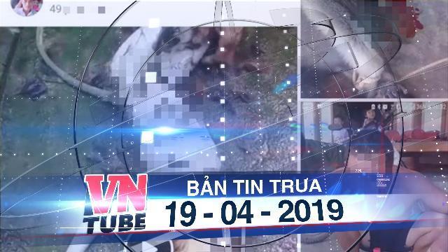 Bản tin VnTube trưa 19-04-2019: Giết voọc rồi khoe Facebook, 6 bị cáo lĩnh án tù