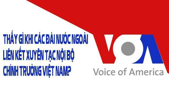 Thấy gì khi các đài nước ngoài liên kết xuyên tạc nội bộ chính trường Việt Nam?
