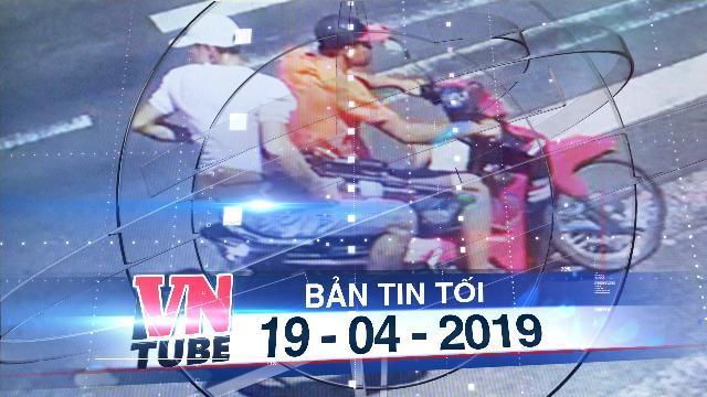 Bản tin VnTube tối 19-04-2019: Xác định hai nghi can nổ súng bắn một thanh niên ở Bình Thuận