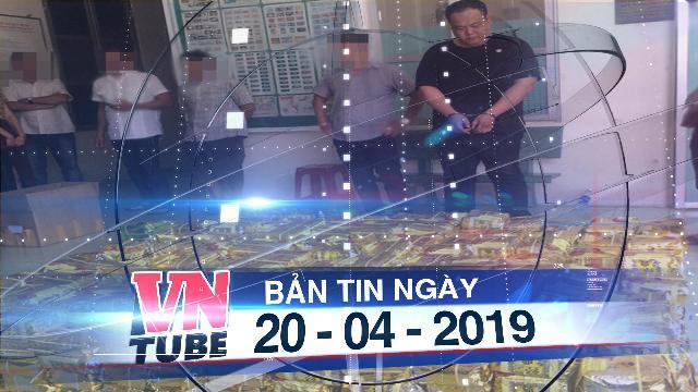 Bản tin VnTube ngày 20-04-2019: Công an TP.HCM phá đại án ma túy thu hơn 1,1 tấn