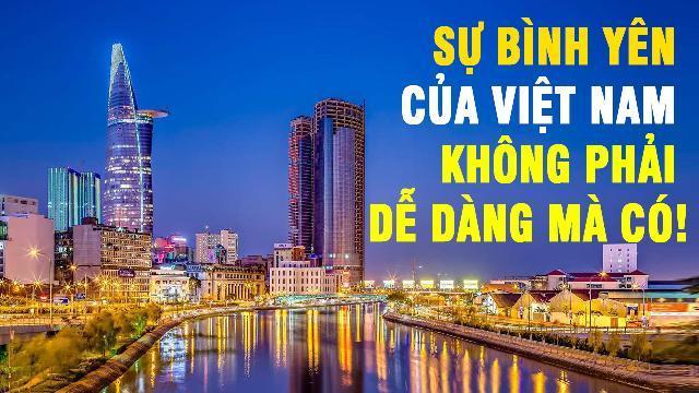Sự bình yên của Việt Nam không phải dễ dàng mà có!