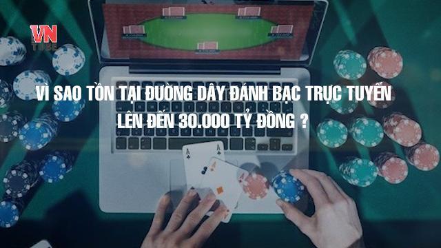 Vì sao tồn tại đường dây đánh bạc trực tuyến lên tới 30 000 tỷ đồng ?