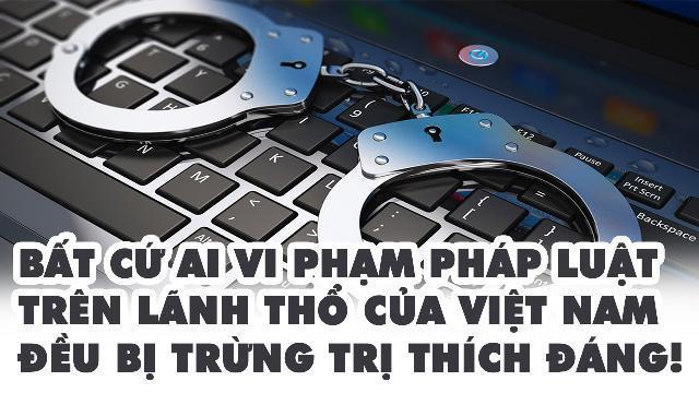 Bất cứ ai vi phạm pháp luật trên lãnh thổ của Việt Nam đều bị trừng trị thích đáng!