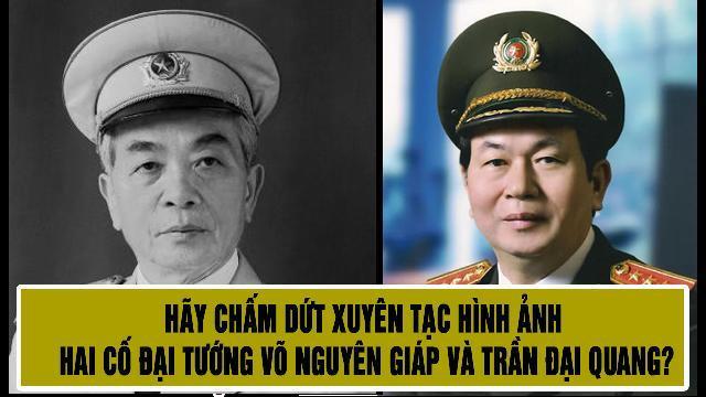Hãy chấm dứt xuyên tạc hình ảnh hai cố Đại tướng Võ Nguyên Giáp và Trần Đại Quang?