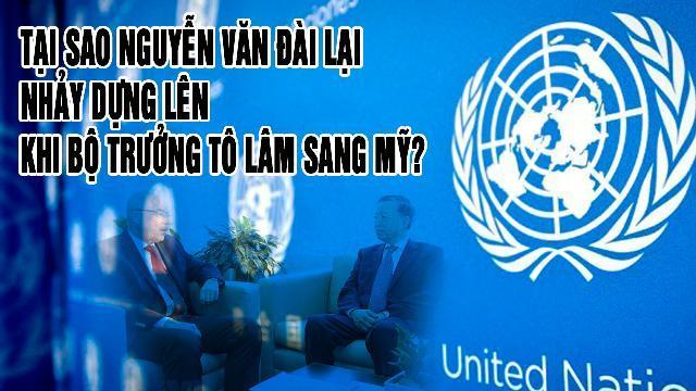 Tại sao Nguyễn Văn Đài lại nhảy dựng lên khi Bộ trưởng Tô Lâm sang Mỹ?