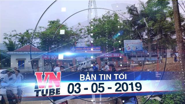 Bản tin VnTube tối 03-05-2019: Thanh niên xông vào trường chém chết học sinh