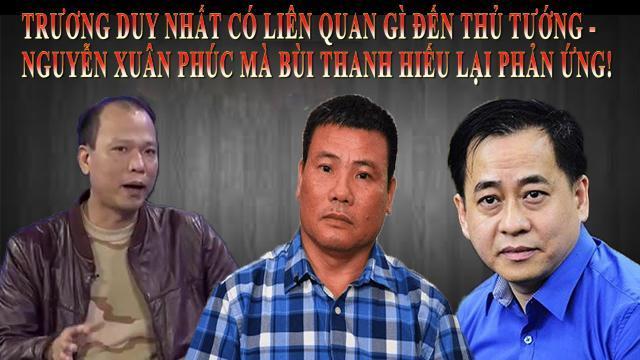 Trương Duy Nhất có liên quan gì đến Thủ tướng Nguyễn Xuân Phúc mà Bùi Thanh Hiếu lại phản ứng!