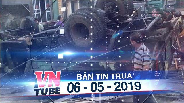 Bản tin VnTube trưa 06-05-2019: 30 lính bộ binh gặp nạn khi xe tải quân sự bị lật