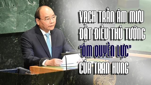 """Vạch trần âm mưu đặt điều Thủ tướng """"ôm quyền lực"""" của Tran Hung"""