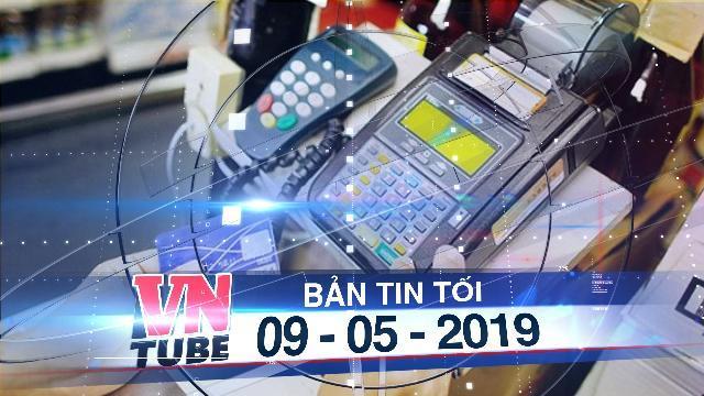 Bản tin VnTube tối 09-05-2019: TP.HCM yêu cầu trường học, bệnh viện không dùng tiền mặt thanh toán
