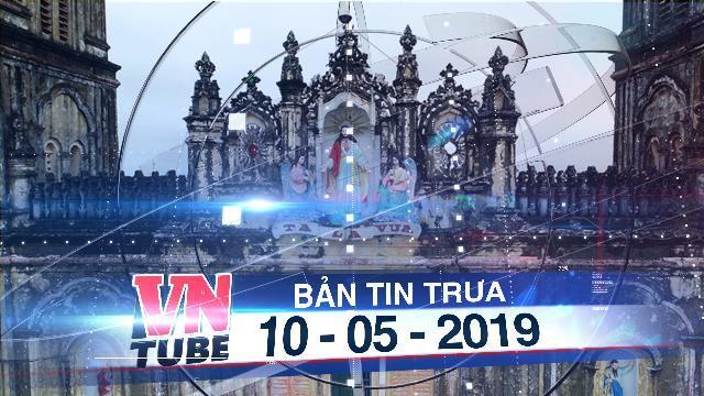 Bản tin VnTube trưa 10-05-2019: Giáo phận Bùi Chu thông báo hoãn hạ giải nhà thờ Bùi Chu