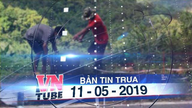 Bản tin VnTube trưa 11-05-2019: Bắt khẩn cấp kẻ nghi giết vợ, đốt xác trong thùng phi