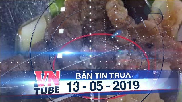 Bản tin VnTube trưa 13-05-2019:Bữa ăn trưa của Trường Việt Úc có giòi bò lúc nhúc