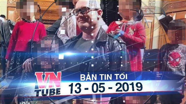 Bản tin VnTube tối 13-05-2019: Tội phạm ấu dâm người Anh ra tù, sang Việt Nam làm nghệ sĩ