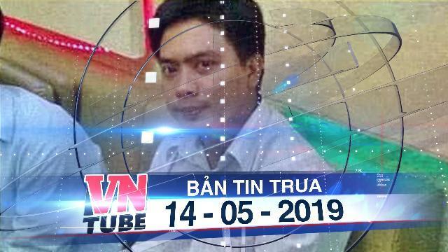 Bản tin VnTube trưa 14-05-2019: Trưởng phòng tài chính cơ sở y tế bị bắt vì biển thủ 6 tỷ
