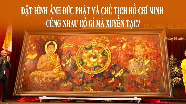 Đặt hình ảnh Đức Phật và Chủ tịch Hồ Chí Minh cùng nhau có gì mà xuyên tạc?