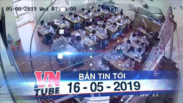 Bản tin VnTube tối 16-05-2019: Đình chỉ dạy 6 tháng cô giáo tát, đánh nhiều học sinh lớp 2