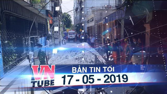 Bản tin VnTube tối 17-05-2019: Điều tra vụ chồng dùng dao chém vợ rồi tự tử