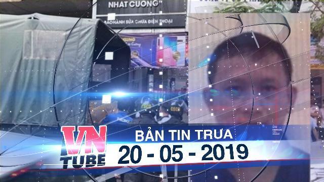 Bản tin VnTube trưa 20-05-2019: Truy nã toàn quốc đối với tổng giám đốc Nhật Cường Mobile