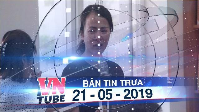 Bản tin VnTube trưa 21-05-2019: Cô giáo đánh học sinh tại Hải Phòng bị buộc thôi việc