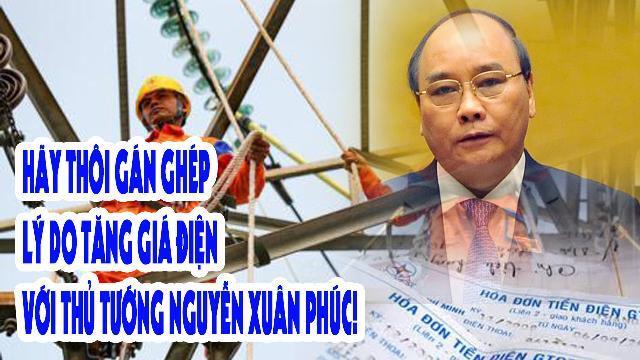 Hãy thôi gán ghép lý do tăng giá điện với Thủ tướng Nguyễn Xuân Phúc!