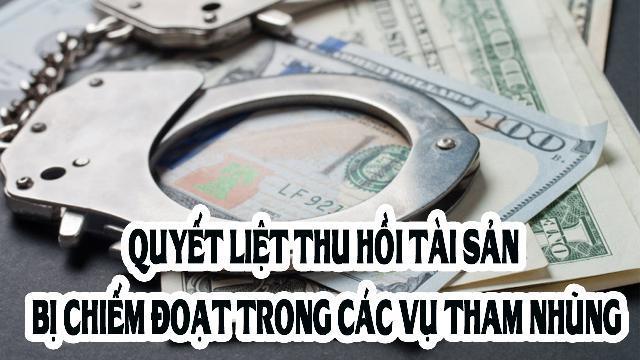 Quyết liệt thu hồi tài sản bị chiếm đoạt trong các vụ tham nhũng