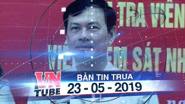 Bản tin VnTube trưa 23-05-2019: Chính thức truy tố ông Nguyễn Hữu Linh