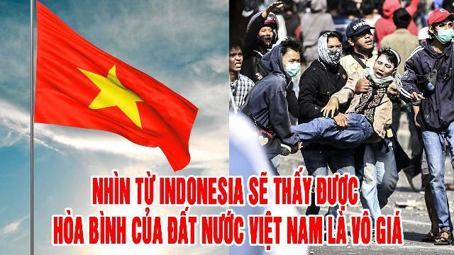 Nhìn từ Indonesia sẽ thấy được hòa bình của đất nước Việt Nam là vô giá