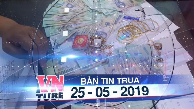 Bản tin VnTube trưa 25-05-2019: Phá đường dây lô đề lôi kéo đồng bào miền núi