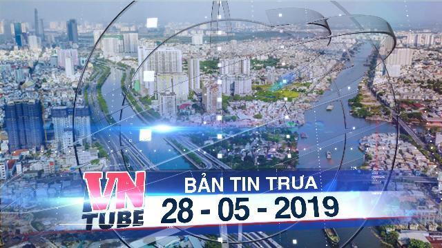 Bản tin VnTube trưa 28-05-2019: TP.HCM bắt đầu sáp nhập từ phường - xã nhỏ