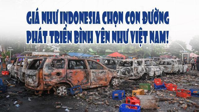 Giá như Indonesia chọn con đường phát triển bình yên như Việt Nam!