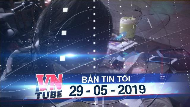 Bản tin VnTube tối 29-05-2019: Bé gái 9 tuổi bị bạn nhậu của cha cưỡng bức