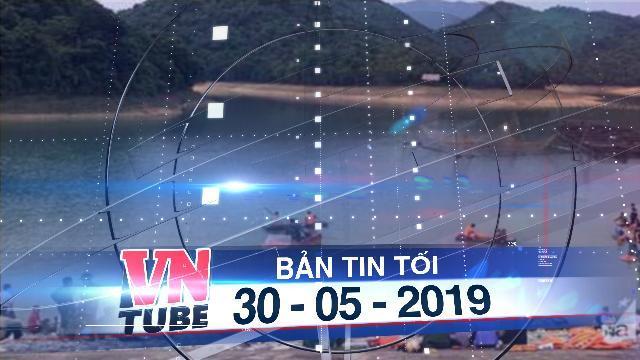 Bản tin VnTube tối 30-05-2019: 5 học sinh ở Nghệ An chết đuối ở đập nước