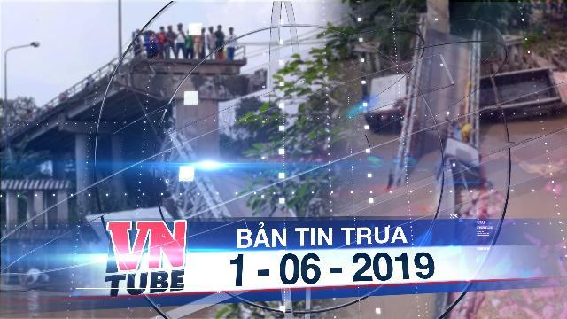 Bản tin VnTube trưa 1-06-2019: Cầu ở Đồng Tháp vừa ngừng thu phí đã sập