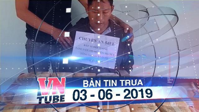 Bản tin VnTube trưa 03-06-2019: Phá đường dây ma túy xuyên quốc gia, thu giữ 100.000 viên ma túy