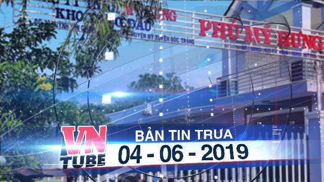 Bản tin VnTube trưa 04-06-2019: Khởi tố vụ án liên quan đến đại gia xăng dầu Trịnh Sướng