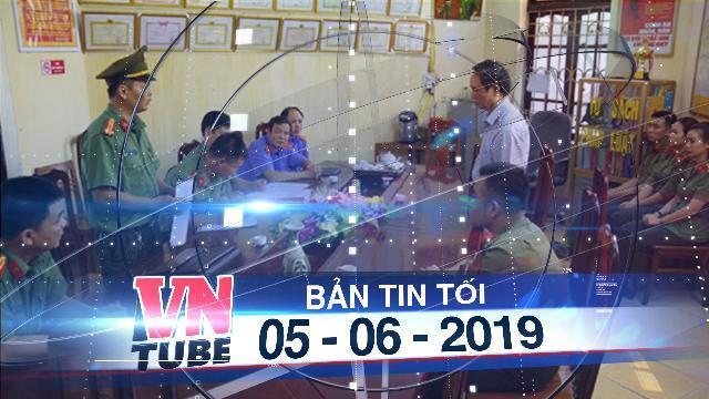 Bản tin VnTube tối 05-06-2019: Con trai Phó giám đốc Sở GD-ĐT tỉnh Hà Giang được nâng 13,3 điểm