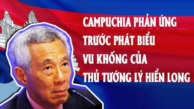 Campuchia phản ứng trước phát biểu vu khống của Thủ tướng Lý Hiển Long