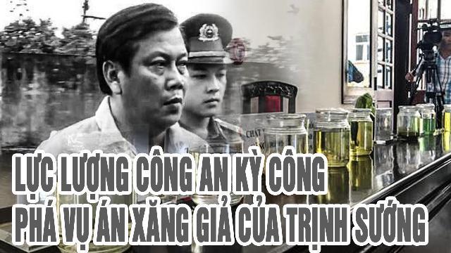 Lực lượng Công an kỳ công phá vụ án xăng giả của Trịnh Sướng