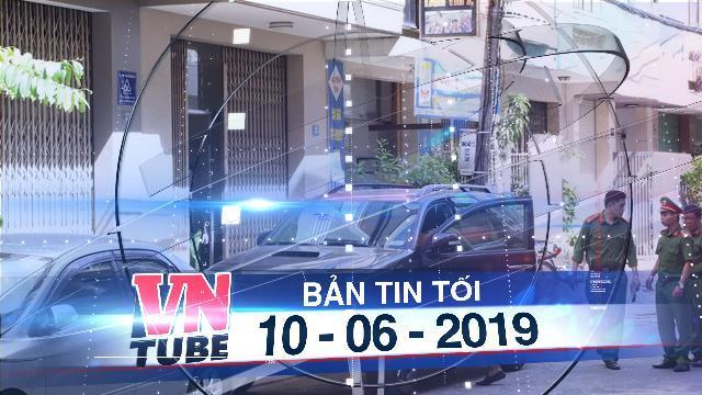 Bản tin VnTube tối 10-06-2019: Công an khám xét nhà ông Trương Duy Nhất
