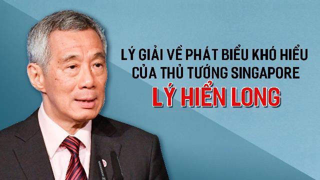 Lý giải về phát biểu khó hiểu của Thủ tướng Singapore Lý Hiển Long